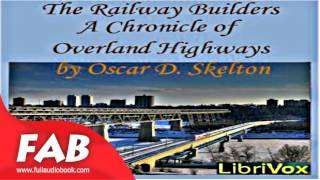 The Railway Builders A Chronicle of Overland Highways Full Audiobook by Oscar D. SKELTON