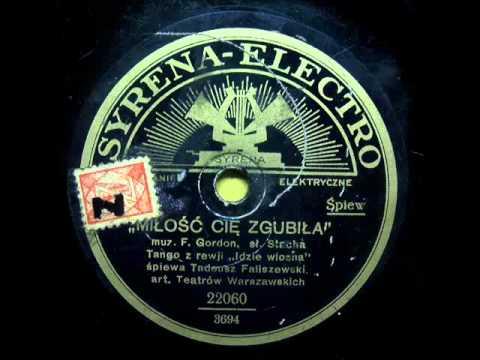 Tadeusz Faliszewski - Milosc cie zgubila (Tango, 1931)