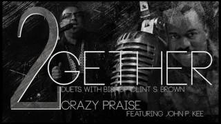 Crazy Praise- Featuring John P. Kee & Bishop Clint Brown