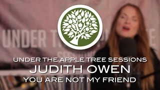 Judith Owen - 'You Are Not My Friend' | UNDER THE APPLE TREE