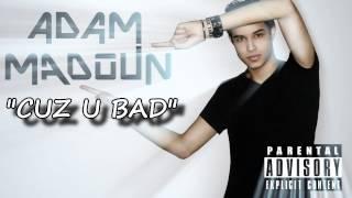 Adam Madoun - Cuz U Bad (New Single 2013) (Explicit)