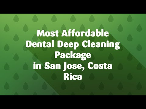 Most Affordable Dental Deep Cleaning Package in San Jose, Costa Rica
