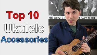 Top 10 Essential Ukulele Accessories // Buyer's Guide