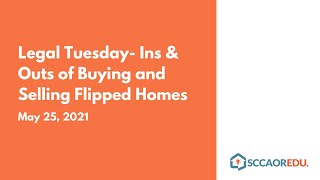 Legal Tuesday  Ins & Outs of Buying and Selling Flipped Homes – May 25, 2021