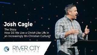 The Story: How Do We Live a Christ-Like Life in an Increasingly Un-Christian Culture?