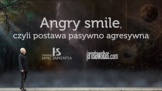 Angry smile, czyli postawa pasywno agresywna #153