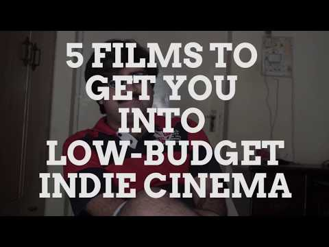 5 FILMS TO GET YOU INTO LOW-BUDGET INDIE CINEMA