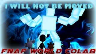 (SFM FNAF World) I Will Not be Moved by DAGames Collab