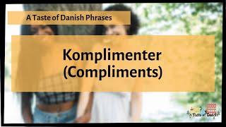 A Taste of Danish Phrases - Komplimenter (Compliments) - Part 1
