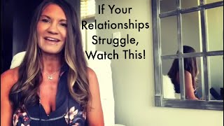 If Your Relationships Struggle, Watch This!