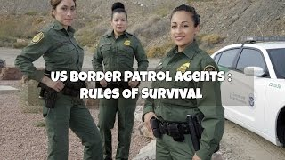 US Border Patrol Agents :  Rules Of Survival