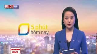 Chuyển Động 24h sáng ngày 17 tháng 4 năm 2019 Trên VTV1 Hôm Nay