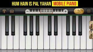 Hum Hain is Pal Yahan (Kisna) Mobile Piano   - YouTube
