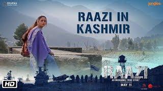 Raazi in Kashmir | Raazi | Alia Bhatt | Vicky Kaushal | Meghna Gulzar | 11 May 2018