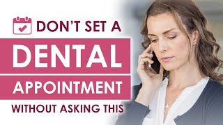 Don't Set a Dentist Appointment without Asking this Question