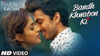 Bandh Khwabon Ki (Dil Jo Na Keh Saka)  Himansh Kohli, Priya Banerjee
