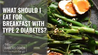 What Should I Eat For Breakfast With Type 2 Diabetes?