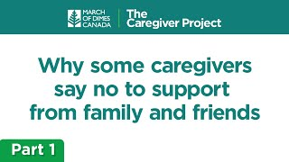 Why Some Caregivers Sometimes Say No To Support from Family and Friends - Part 1