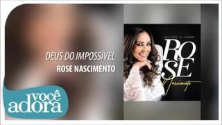 Deus Do Impossível - Rose Nascimento [Álbum Questão de Honra]