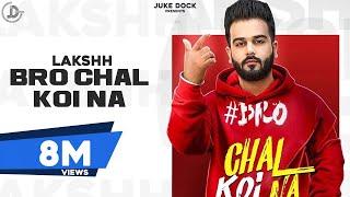 Bro Chal Koi Na : Lakshh (Official Video) Latest Punjabi