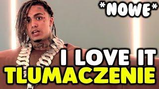 Lil Pump   I Love It Ft. Kanye West [tłumaczeniepo Polsku]
