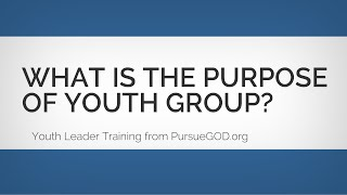 What Is the Purpose of Youth Group (Youth Leader Training #1)