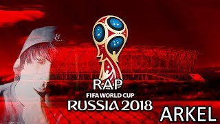 El RAP Del Mundial De Rusia 2018 - Futbol Rap Arkel - La Canción Del Mundial (Vídeo Oficial)