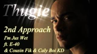 THUGIE-2ND APPROACH- IM JUS WET FT. E-40 & COUSIN FIK & CALY BOI KD