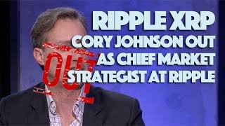 Ripple XRP: Cory Johnson OUT As Chief Market Strategist At Ripple!