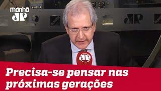 Augusto Nunes: O Congresso precisa pensar nas próximas gerações