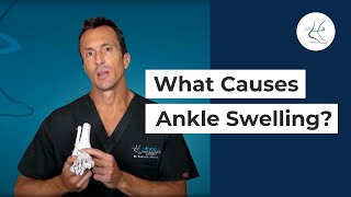 What causes Ankle Swelling? - Houston Foot and Ankle Surgeon, Dr Robert J Moore III Explains