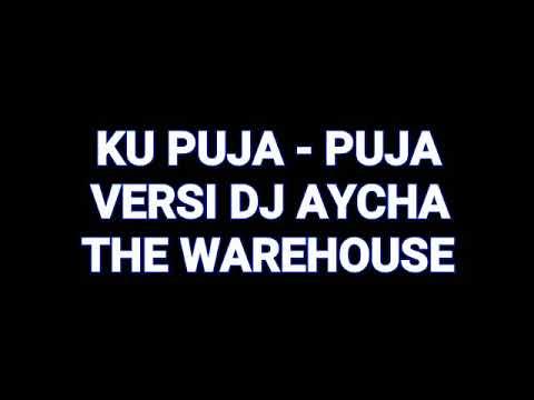 KU PUJA PUJA VERSI DJ AYCHA THE WAREHOUSE