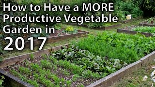10 Ways To Make Your Vegetable Garden More Productive In 2017and Beyond