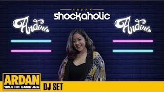 Andini Maharani DJ SET (SHOCKAHOLIC) - ARDAN RADIO