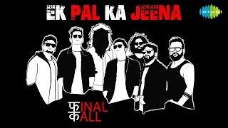 Ek Pal Ka Jeena Recreated By Final Call - फINAL कALL