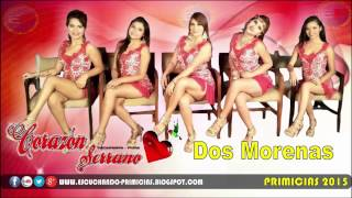 Corazón Serrano  - Dos Morenas (PRIMICIA 2015) ★ ♪♪VIDEO AUDIO FULL High Quality Mp3 - HQ ♪♪