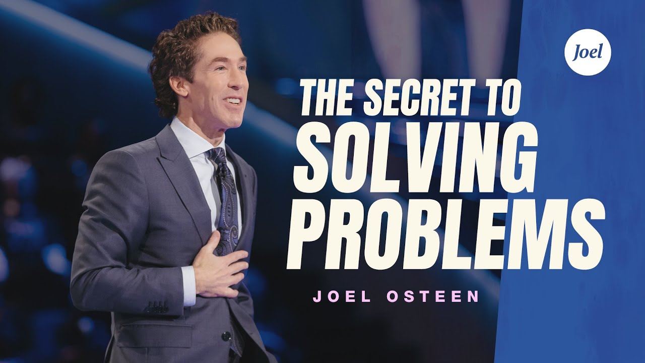 The Secret to Solving Problems by Joel Osteen