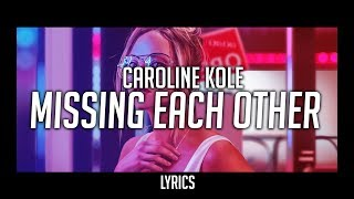 Caroline Kole   Missing Each Other (with Lyrics)