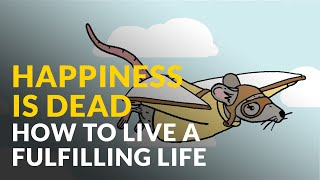 Happiness Is Dead: How To Live A Fulfilling Life