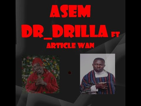 Music Video: Dr_Drilla - Asem ft Article Wan