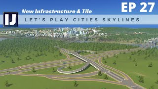 Let's Play Cities: Skylines EP27: New Infrastructure & Tile