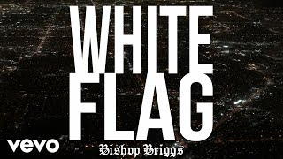 Bishop Briggs   White Flag (Audio)