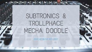 [Riddim] Subtronics X TrollPhace  Mecha Doodle