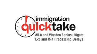 AILA and Wasden Banias Litigate L-2 and H-4 Processing Delays