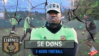 SE DONS   5 A SIDE FOOTBALL   'FLIPS PLAYS!!'