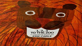 1, 2, 3 TO THE ZOO A COUNTING BOOK BY ERIC CARLE   CHILDRENS BOOK READ ALOUD
