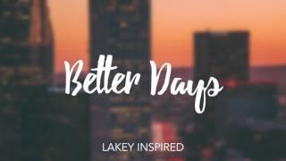 LAKEY INSPIRED - Better Days