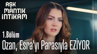 Ozan, Esra'yı Parasıyla EZİYOR - Aşk Mantık İntikam 1. Bölüm