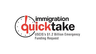 AILA Quicktake #287 - USCIS's $1.2 Billion Emergency Funding Request