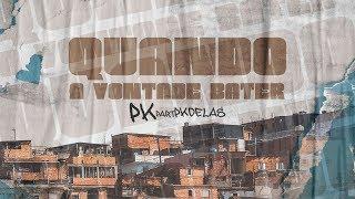 PK, PK Delas - Quando A Vontade Bater